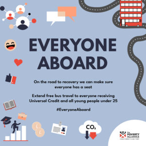 Everyone aboard. On the road to recovery we can make sure everyone has a seat. Extend free bus travel to everyone receiving Universal Credit and all young people under 25.