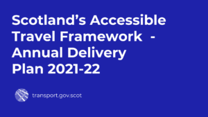 Scotland's Accessible Travel Framework Annual Delivery Plan 2021-22